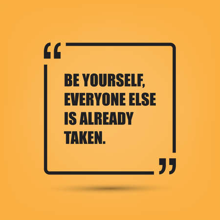 be: Be Yourself, Everyone Else is Already Taken - Inspirational Quote Illustration