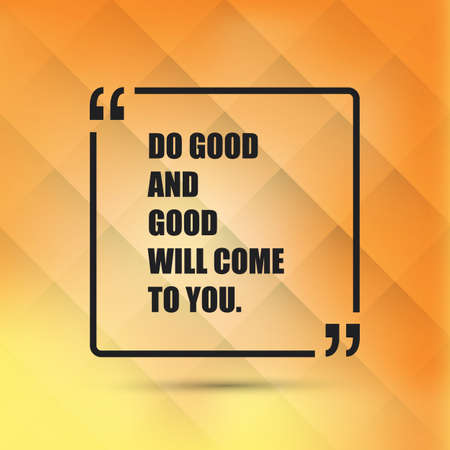 good: Do Good And Good Will Come To You - Inspirational Quote, Slogan, Saying - Success Concept Illustration With Speech Bubble Illustration