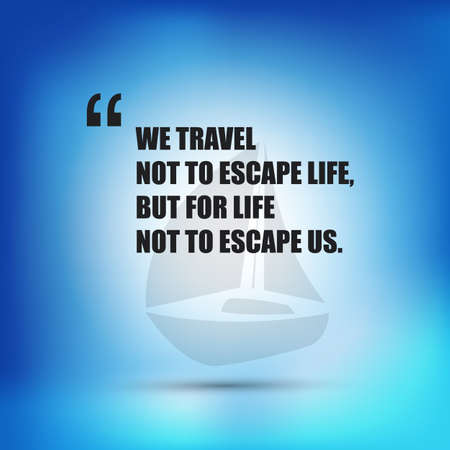 escape plan: We Travel Not to Escape Life, But for Life Not to Escape Us - Inspirational Quote Illustration
