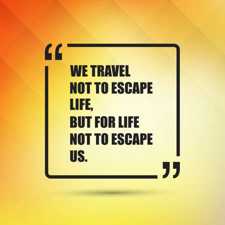 escape plan: We Travel Not to Escape Life, But for Life Not to Escape Us - Inspirational Quote, Slogan, Saying On an Abstract Yellow Background
