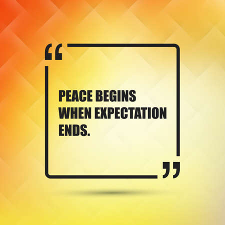 erwartung: Peace Begins When Expectation Ends - Inspirational Quote, Slogan, Saying on an Abstract Yellow Background