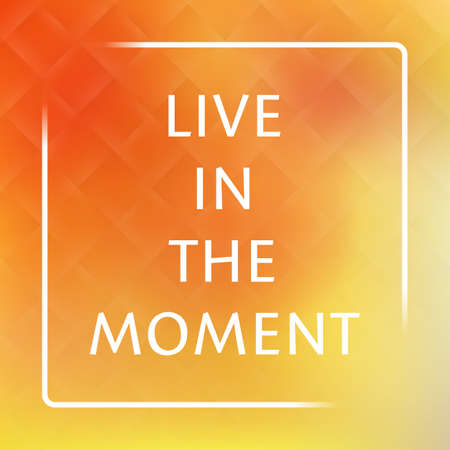 exciting: Live In the Moment - Inspirational Quote, Slogan, Saying on an Abstract Yellow Background