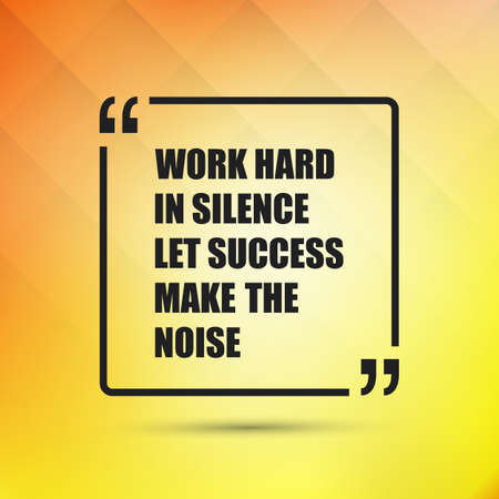 make belief: Inspirational Quote - Work Hard in Silence Let Success Make The Noise on an Abstract Yellow Background
