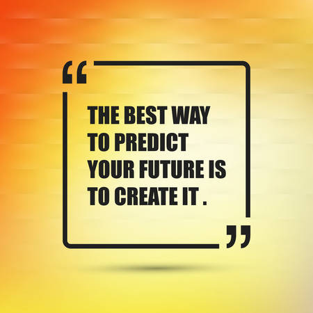 predict: Inspirational Quote - The Best Way to Predict Your Future is to Create It - on a Yellow Abstract Background