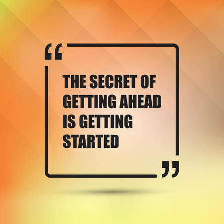 getting started: The Secret Of Getting Ahead is Getting Started - Inspirational Quote, Slogan, Saying on an Abstract Yellow Background