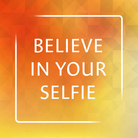 exciting: Believe In Your Selfie - Inspirational Quote, Slogan, Saying on an Abstract Yellow Background Illustration