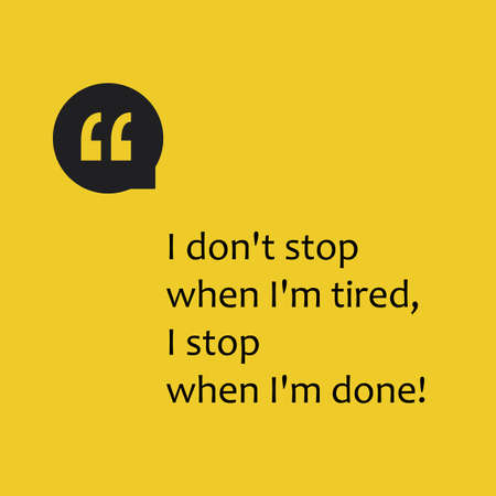 going: I Dont Stop When Im Tired, I Stop When Im Done! - Inspirational Quote, Slogan, Saying on an Abstract Yellow Background Illustration