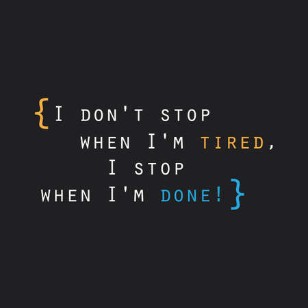 inspiration: I Dont Stop When Im Tired, I Stop When Im Done! - Inspirational Quote, Slogan, Saying on an Abstract Black Background