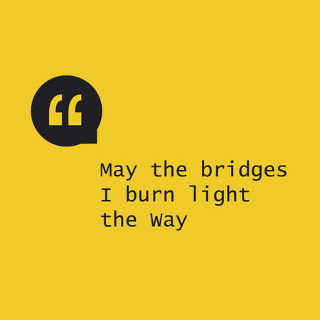 wisdom: May The Bridges I Burn Light The Way - Inspirational Quote, Slogan, Saying on an Abstract Yellow Background Illustration