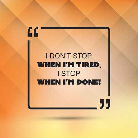 私は疲れているときを停止しないでください、私は行わ午前とき停止!-心に強く訴える引用、スローガン、抽象的なオレンジ色の背景に言っています  イラスト・ベクター素材