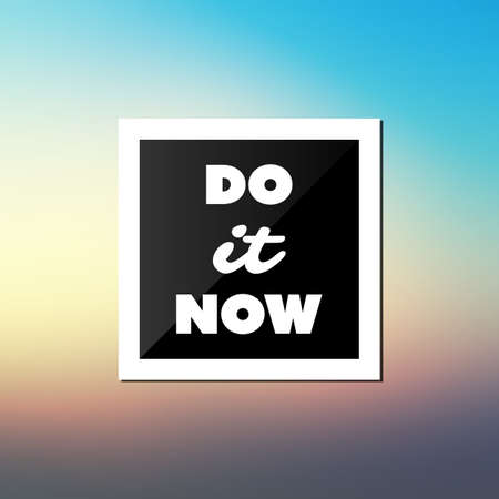 Do It Now - Inspirational Quote, Slogan, Saying, Writing - Abstract Success Concept Design, Illustration with Label and Natural Background with Sunset