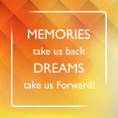 sentence: Memories Take Us Back Dreams Take Us Forward - Inspirational Quote, Slogan, Saying on an Abstract Yellow Background