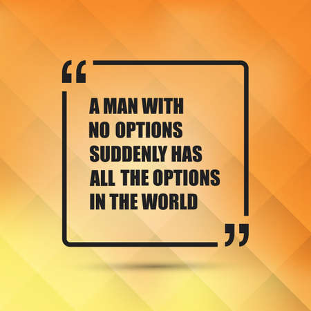 has: A Man With No Options Suddenly Has All The Options In The World - Inspirational Quote, Slogan, Saying on an Abstract Yellow Background