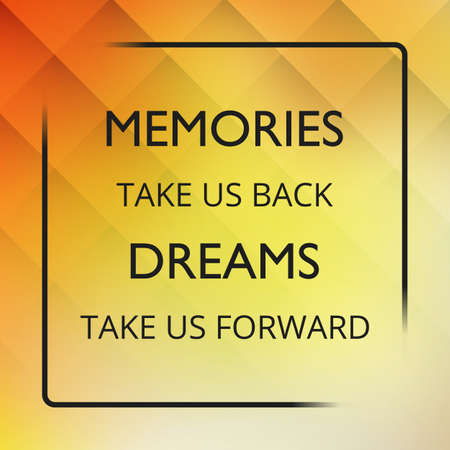 inspiration: Memories Take Us Back Dreams Take Us Forward - Inspirational Quote, Slogan, Saying on an Abstract Yellow Background