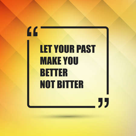 bitter: Let Your Past Make You Better Not Bitter - Inspirational Quote, Slogan, Saying - Success Concept, Banner Design on Abstract Background Illustration