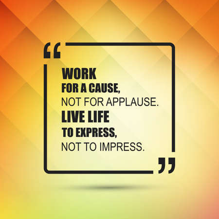 impress: Work For A Cause, Not For Applause. Live Life To Express, Not To Impress - Inspirational Quote, Slogan, Saying on an Abstract Yellow Background