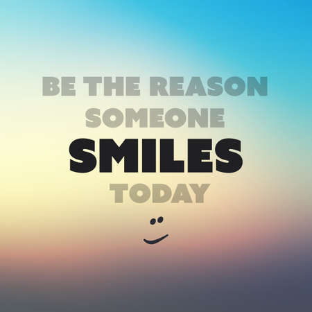 today: Be The Reason Someone Smiles Today - Inspirational Quote, Slogan, Saying on an Abstract Blurred Background