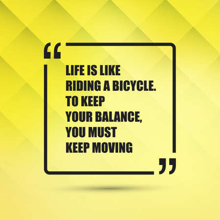 encouraging: Life Is Like Riding A Bicycle. To Keep Your Balance, You Must Keep Moving - Inspirational Quote, Slogan, Saying on an Abstract Yellow Background