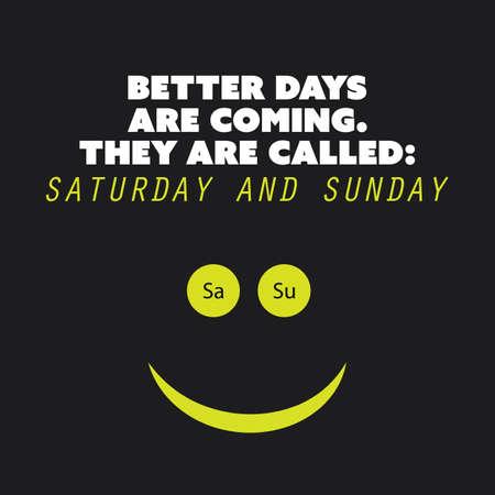 """Cita inspirada """". Better Days Are Coming Se llaman: sábado y el domingo."""" - Fin de semana está llegando Fondo del concepto del Diseño Ilustración de vector"""