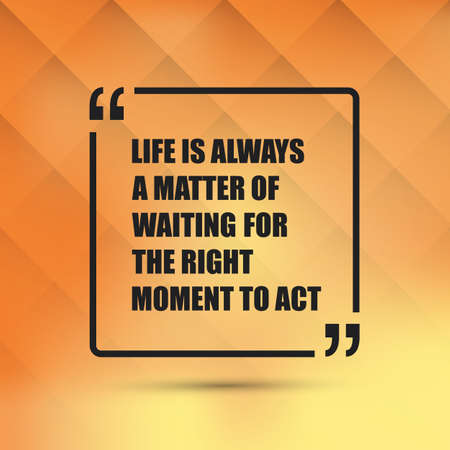 matter: Life Is Always A Matter Of Waiting For The Right Moment To Act - Inspirational Quote, Slogan, Saying On an Abstract Background Illustration