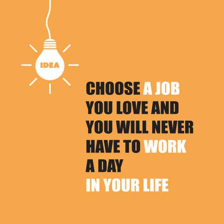 Choisissez un travail que vous aimez et vous ne devez travailler A Day In Your Life - Citation inspirée, Slogan, Dire Illustration
