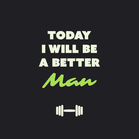 Today I Will Be A Better Man - Inspirational Quote, Slogan, Saying on an Abstract Black Background