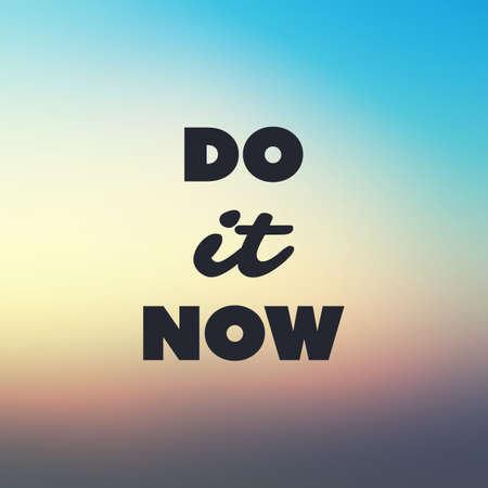 Do It Now - Inspirational Quote, Slogan, Saying, Writing - Abstract Success Concept Design, Illustration with Natural Background, Sunshine, Sunset