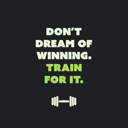 limit: Dont Dream Of Winning Train For It - Inspirational Quote, Slogan, Saying on Black Background Illustration