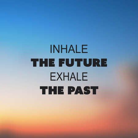 exhale: Inhale The Future Exhale The Past - Inspirational Quote, Slogan, Saying on an Abstract Blurred Background