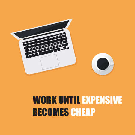 cheap: Work Until Expensive Becomes Cheap - Inspirational Quote, Slogan, Saying On An Yellow Background