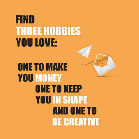 creative money: Find Three Hobbies You Love, One to Make You Money, One to Keep You in Shape and One to Be Creative - Inspirational Quote, Slogan, Saying On An Orange Background