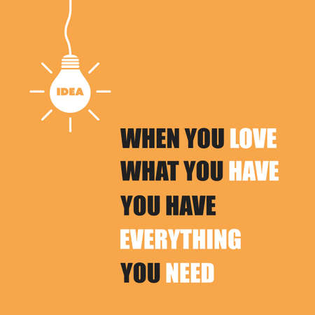 exciting: When You Love What You Have, You Have Everything You Need - Inspirational Quote, Slogan, Saying On Orange Background