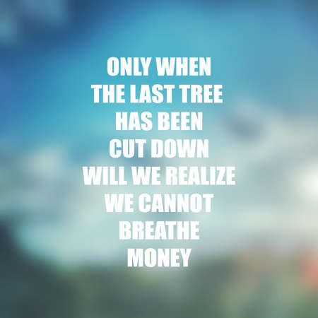 realize: Only When The Last Tree Has Been Cut Down Will We Realize We Cannot Breathe Money - Inspirational Quote, Slogan, Saying On Blurred Background Illustration