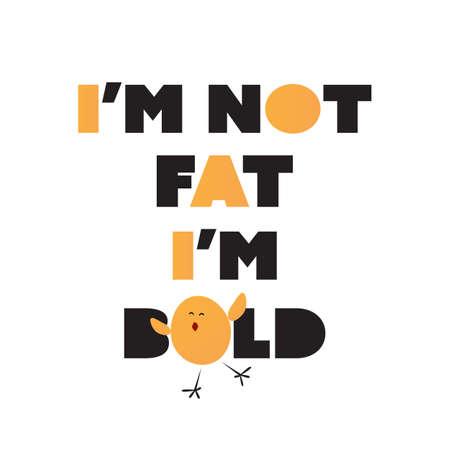 im: Im Not Fat Im Bold - Inspirational Quote, Slogan, Saying On White Background