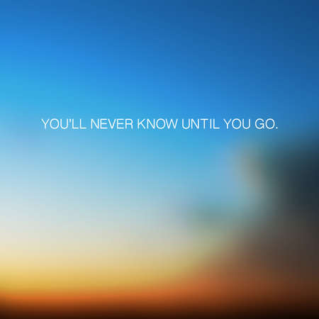 following: Youll Never Know Until You Go - Inspirational Quote, Slogan, Saying - Illustration With Blurry Sunset Sky Image Background