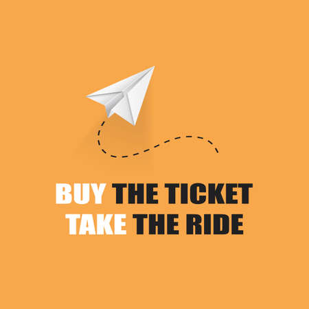 Buy the Ticket, Take the Ride - Inspirational Quote, Slogan, Saying On Orange Background