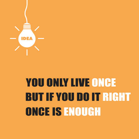 You Only Live Once, But If You Do It Right, Once is Enough - Inspirational Quote, Slogan, Saying On Orange Background