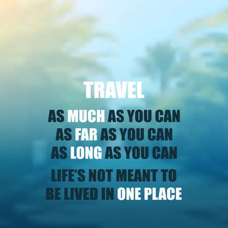 Travel as Much as You Can. As Far as You Can. As Long as You Can. Lifes Not Meant to Be Lived in One Place - Inspirational Quote, Slogan, Saying On Blurred