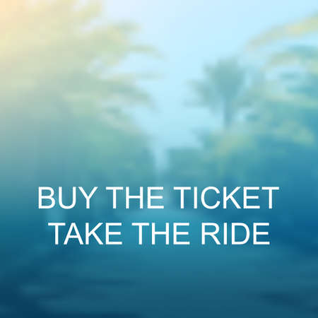 Buy the Ticket, Take the Ride - Inspirational Quote, Slogan, Saying On Blurred Background Illustration