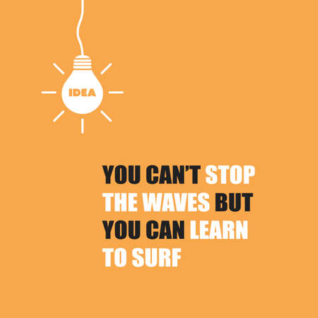You Can't Stop the Waves, But You Can Learn to Surf - Inspirational Quote, Slogan, Saying on Orange Background