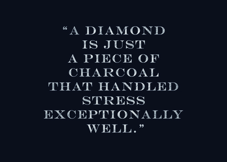 "exceptionally: Chalk drawing - ""A diamond is just a piece of charcoal that handled stress exceptionally well."""
