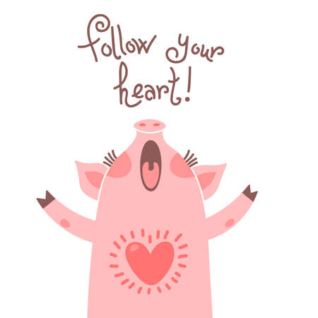 Greeting card with cute piglet. Sweet pig says follow your heart.