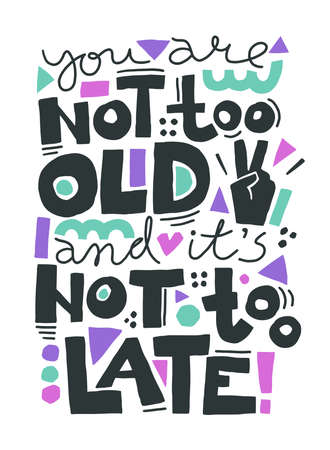 You are not too old and It is not too late. Vector illustration with motivational quote