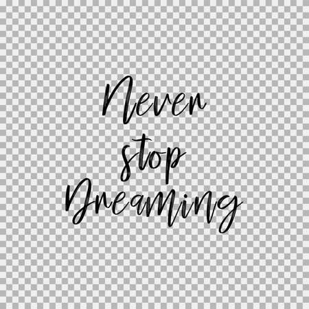 Never stop dreaming text for poster, greeting card, printable wall art, calligraphy vector illustration. Transparent vector background Illustration