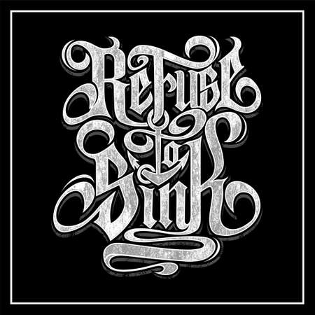 refuse to sink was created with vector format. Can be used for digital printing and screen printing