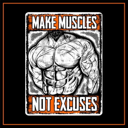 Make Muscles Not Excuse was created with vector format. Can be used for digital printing and screen printing