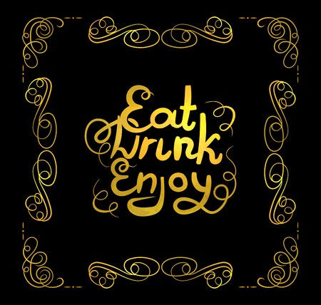 Vector Golden Filigree Frame and Eat, Drink, Enjoy Lettering, Calligraphic Design Element, Gold Decorative Elements Isolated on Black Background.