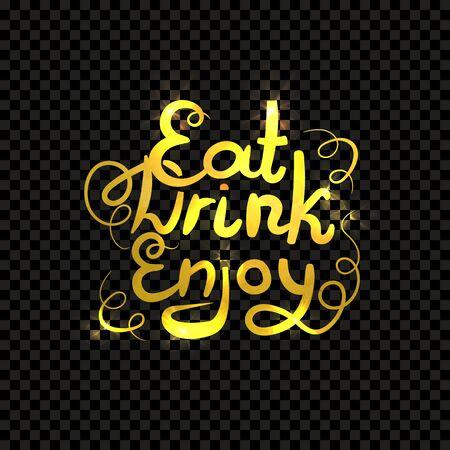 Vector Golden Lettering. Eat, Drink, Enjoy. Golden Shining Handwritten Words Isoalted on Dark Transparent Background. Illustration