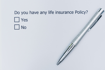 Do you have any life insurance policy? Yes or No.