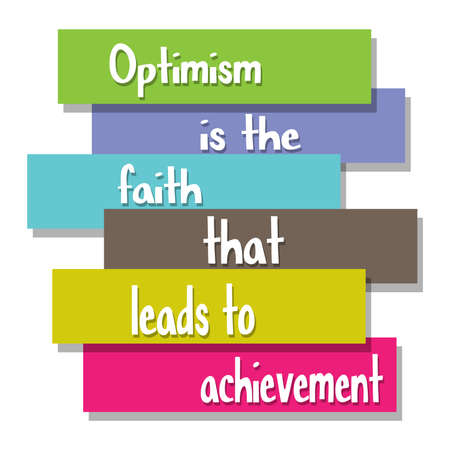 Optimism is the faith that leads to achievement on education, inspiration and business motivation concepts. Vector illustration. EPS 10